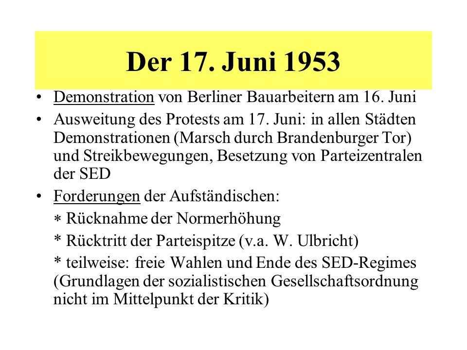Der 17. Juni 1953 Demonstration von Berliner Bauarbeitern am 16. Juni Ausweitung des Protests am 17. Juni: in allen Städten Demonstrationen (Marsch du