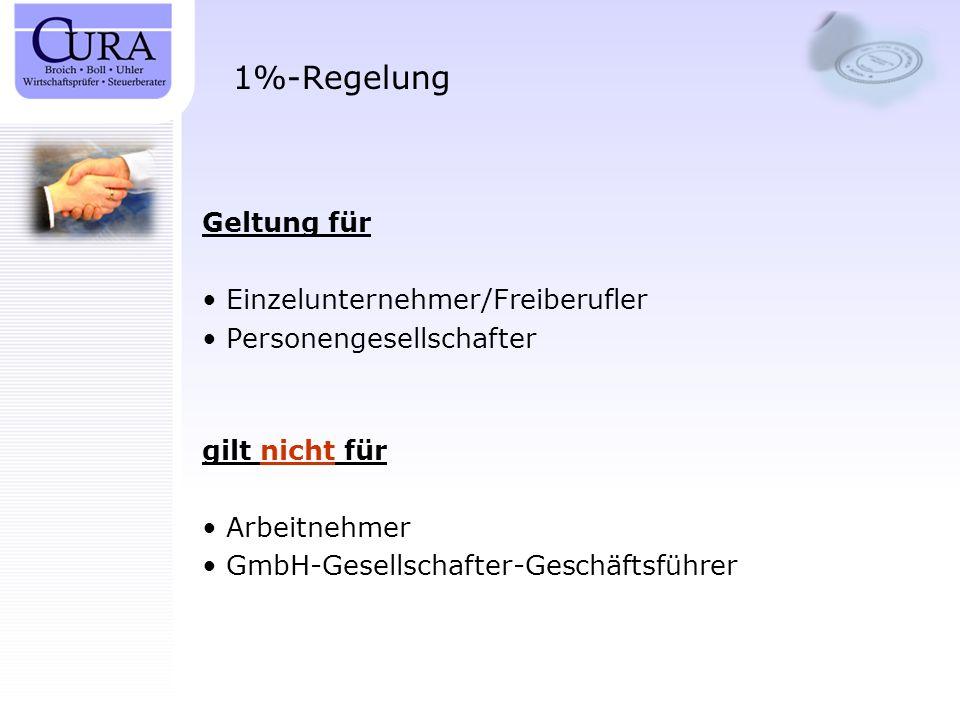 1%-Regelung Geltung für Einzelunternehmer/Freiberufler Personengesellschafter gilt nicht für Arbeitnehmer GmbH-Gesellschafter-Geschäftsführer
