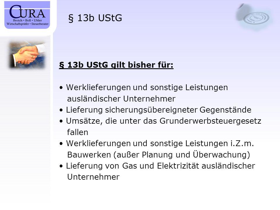 § 13b UStG § 13b UStG gilt bisher für: Werklieferungen und sonstige Leistungen ausländischer Unternehmer Lieferung sicherungsübereigneter Gegenstände