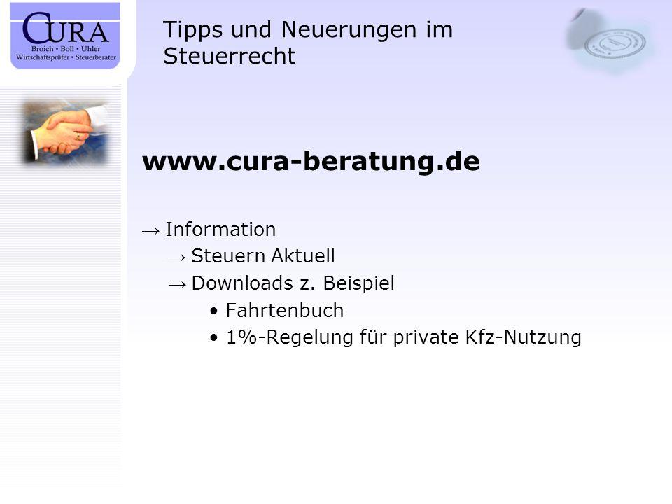 Tipps und Neuerungen im Steuerrecht www.cura-beratung.de Information Steuern Aktuell Downloads z. Beispiel Fahrtenbuch 1%-Regelung für private Kfz-Nut