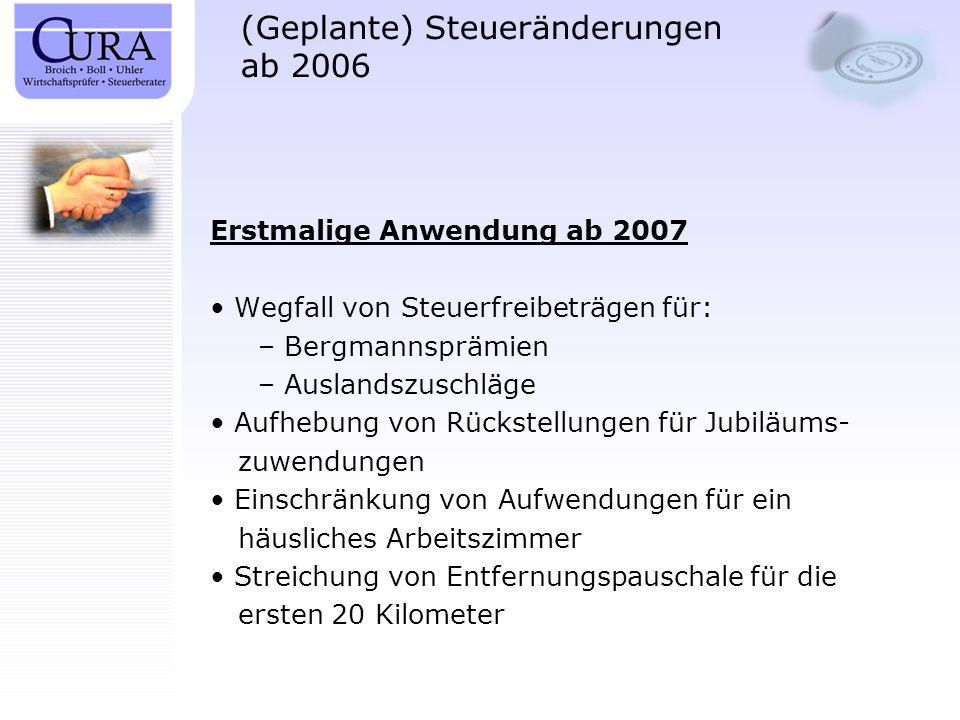 (Geplante) Steueränderungen ab 2006 Erstmalige Anwendung ab 2007 Wegfall von Steuerfreibeträgen für: – Bergmannsprämien – Auslandszuschläge Aufhebung