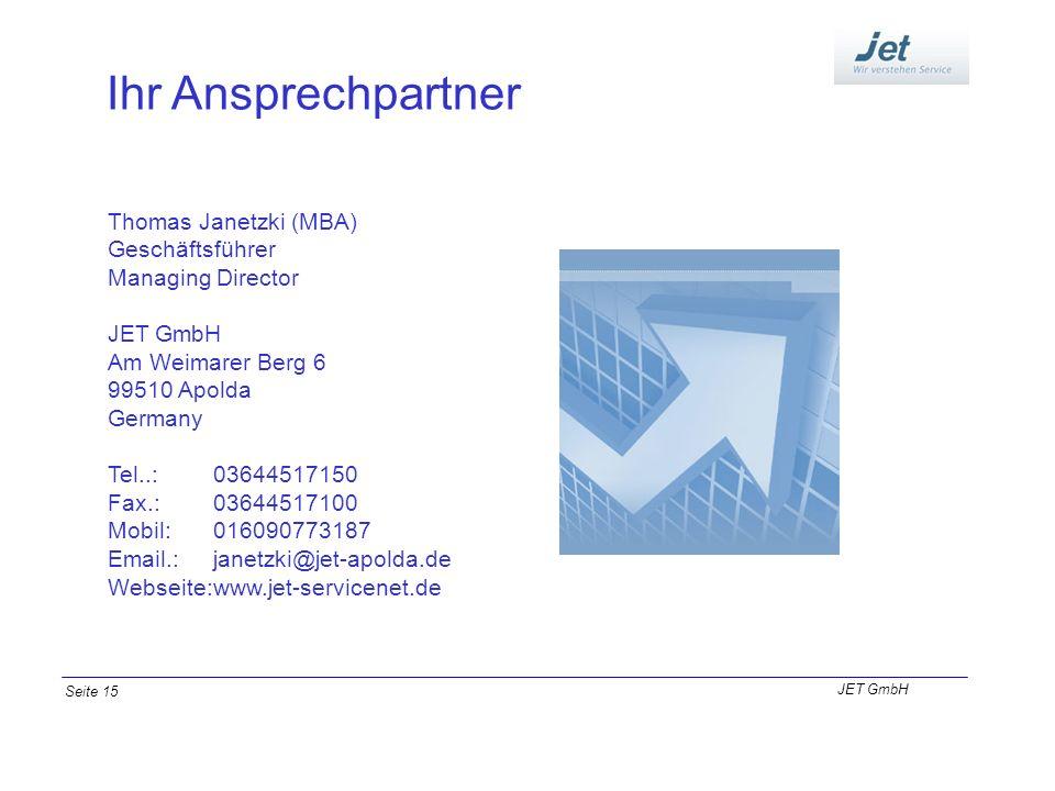 Ihr Ansprechpartner Thomas Janetzki (MBA) Geschäftsführer Managing Director JET GmbH Am Weimarer Berg 6 99510 Apolda Germany Tel..: 03644517150 Fax.: