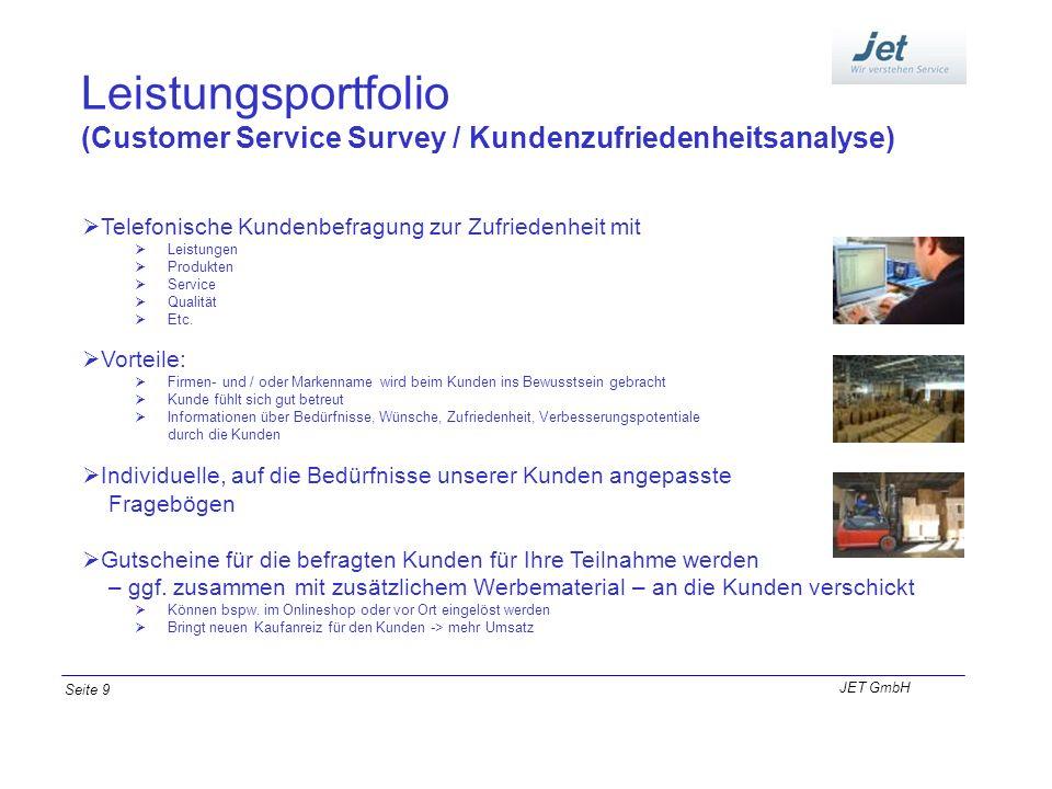Leistungsportfolio (Customer Service Survey / Kundenzufriedenheitsanalyse) JET GmbH Seite 9 Telefonische Kundenbefragung zur Zufriedenheit mit Leistun