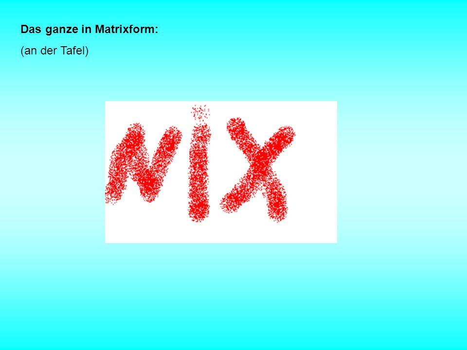 Das ganze in Matrixform: (an der Tafel)