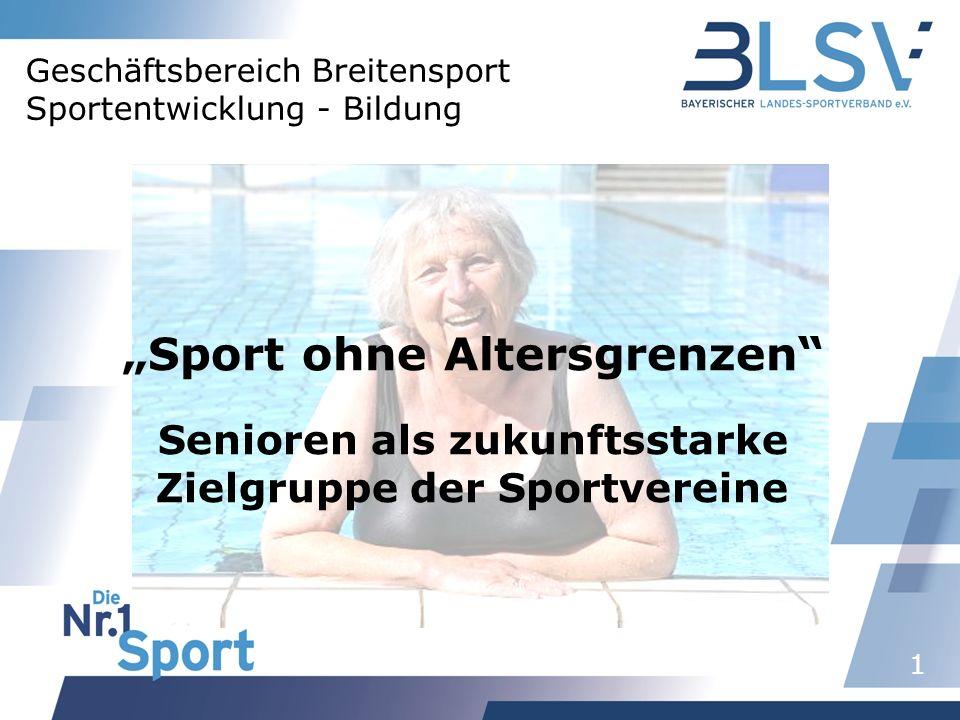 1 Geschäftsbereich Breitensport Sportentwicklung - Bildung Sport ohne Altersgrenzen Senioren als zukunftsstarke Zielgruppe der Sportvereine