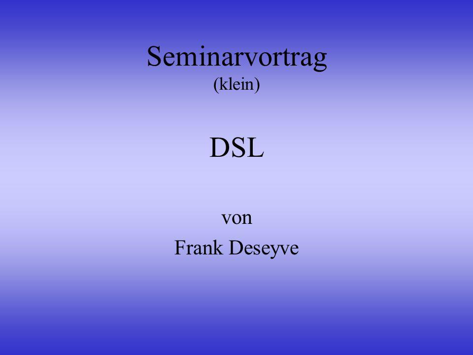 Wichtige DSL-Varianten Multi-rate Symmetric Single Pair DSL Neueste Technik Integration andere Dienste Adaptive Bandbreite Sehr kurze Verzögerungen Bis 2,3 Mbit/s Symmetrisch –HDSL –SDSL –MSDSL Asymmetrisch –ADSL –VDSL
