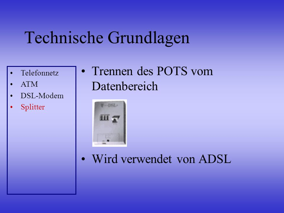 Wichtige DSL-Varianten Very High Data Rate DSL Neueste Technologie Hybridnetz nötig Anpassung an ATM Prinzipien Symmetrisch –HDSL –SDSL –MSDSL Asymmetrisch –ADSL –VDSL