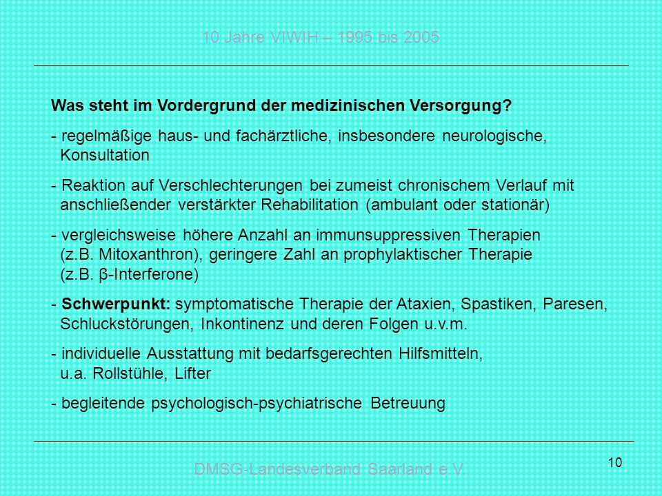 DMSG-Landesverband Saarland e.V. 10 Jahre VIWIH – 1995 bis 2005 10 Was steht im Vordergrund der medizinischen Versorgung? - regelmäßige haus- und fach