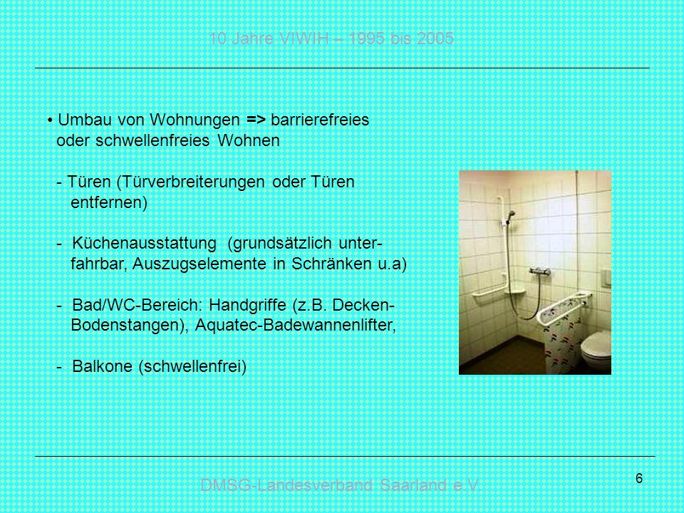 DMSG-Landesverband Saarland e.V. 10 Jahre VIWIH – 1995 bis 2005 6 Umbau von Wohnungen => barrierefreies oder schwellenfreies Wohnen - Türen (Türverbre