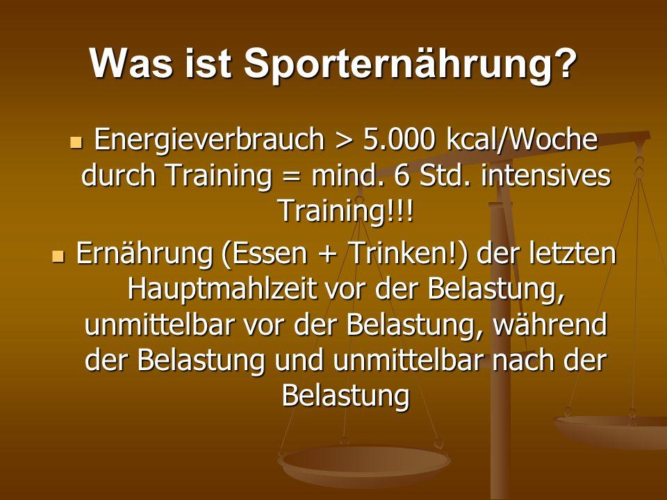 Was ist Sporternährung? Energieverbrauch > 5.000 kcal/Woche durch Training = mind. 6 Std. intensives Training!!! Energieverbrauch > 5.000 kcal/Woche d