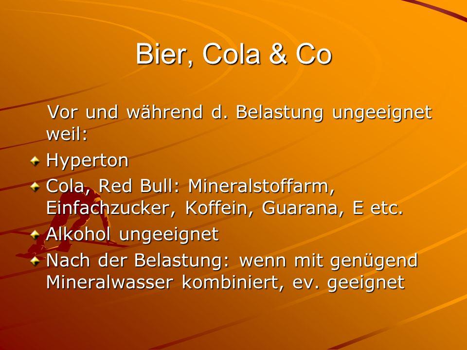 Bier, Cola & Co Vor und während d. Belastung ungeeignet weil: Vor und während d. Belastung ungeeignet weil:Hyperton Cola, Red Bull: Mineralstoffarm, E