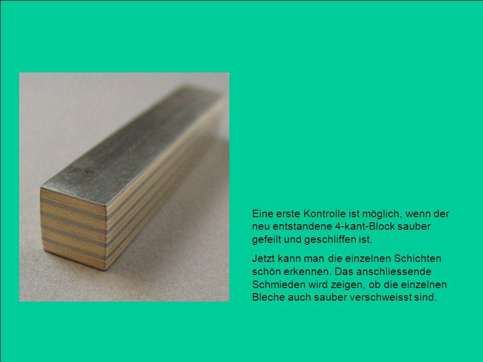 Eine erste Kontrolle ist möglich, wenn der neu entstandene 4-kant-Block sauber gefeilt und geschliffen ist. Jetzt kann man die einzelnen Schichten sch