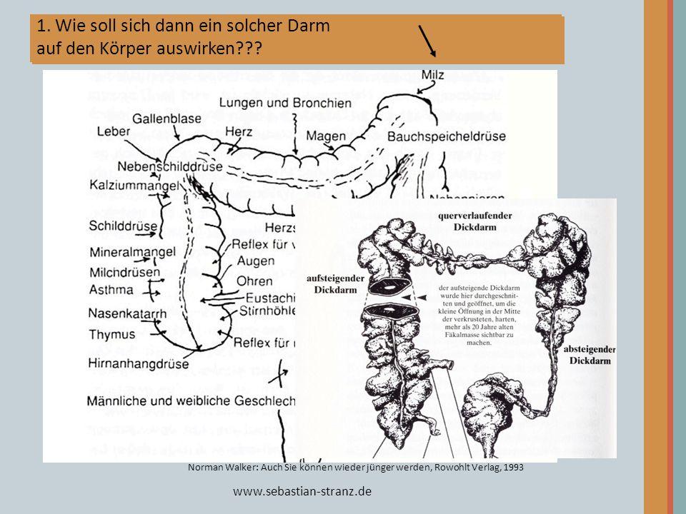 www.sebastian-stranz.de 1. Der Darm steht in Verbindung mit allen Organen. Deshalb ist ein gesunder Darm so wichtig! Norman Walker: Auch Sie können wi