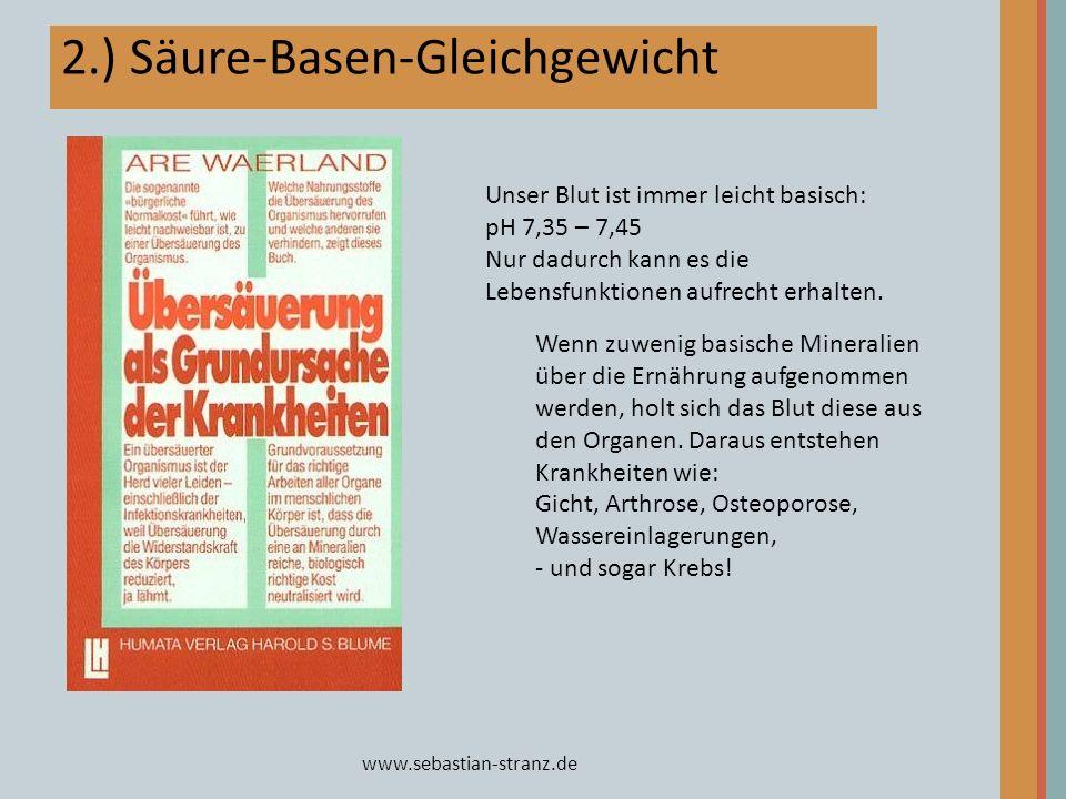 www.sebastian-stranz.de 2.) Säure-Basen-Gleichgewicht Wenn zuwenig basische Mineralien über die Ernährung aufgenommen werden, holt sich das Blut diese