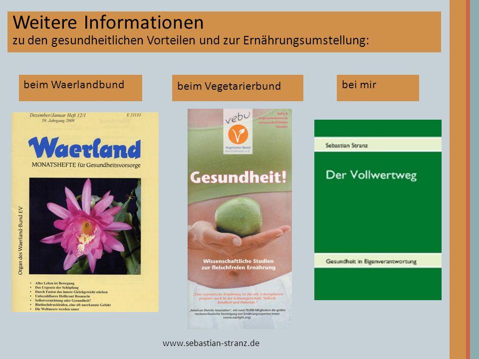 www.sebastian-stranz.de beim Vegetarierbund beim Waerlandbund Weitere Informationen zu den gesundheitlichen Vorteilen und zur Ernährungsumstellung: be