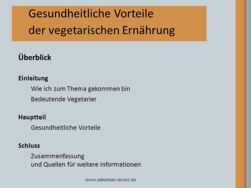 www.sebastian-stranz.de Gesundheitliche Vorteile der vegetarischen Ernährung Überblick Einleitung Wie ich zum Thema gekommen bin Bedeutende Vegetarier
