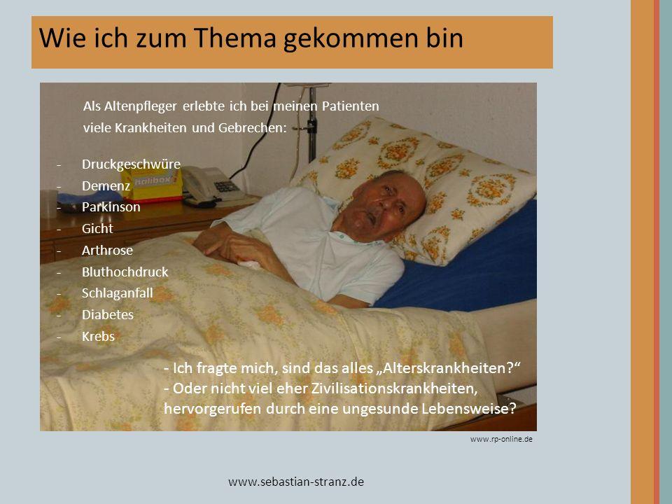 www.sebastian-stranz.de Wie ich zum Thema gekommen bin www.rp-online.de - Ich fragte mich, sind das alles Alterskrankheiten? - Oder nicht viel eher Zi