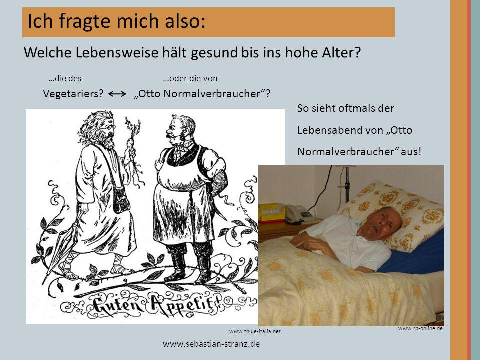 www.sebastian-stranz.de Ich fragte mich also: Vegetariers? Otto Normalverbraucher? www.thule-italia.net Welche Lebensweise hält gesund bis ins hohe Al