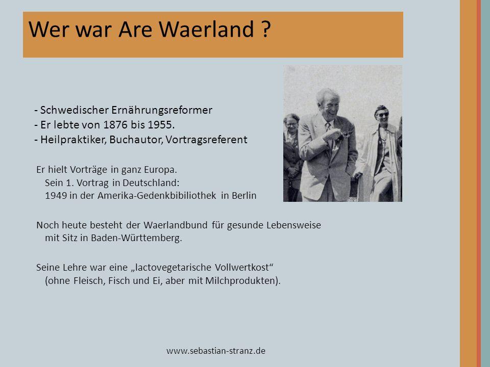 www.sebastian-stranz.de Wer war Are Waerland ? Er hielt Vorträge in ganz Europa. Sein 1. Vortrag in Deutschland: 1949 in der Amerika-Gedenkbibiliothek
