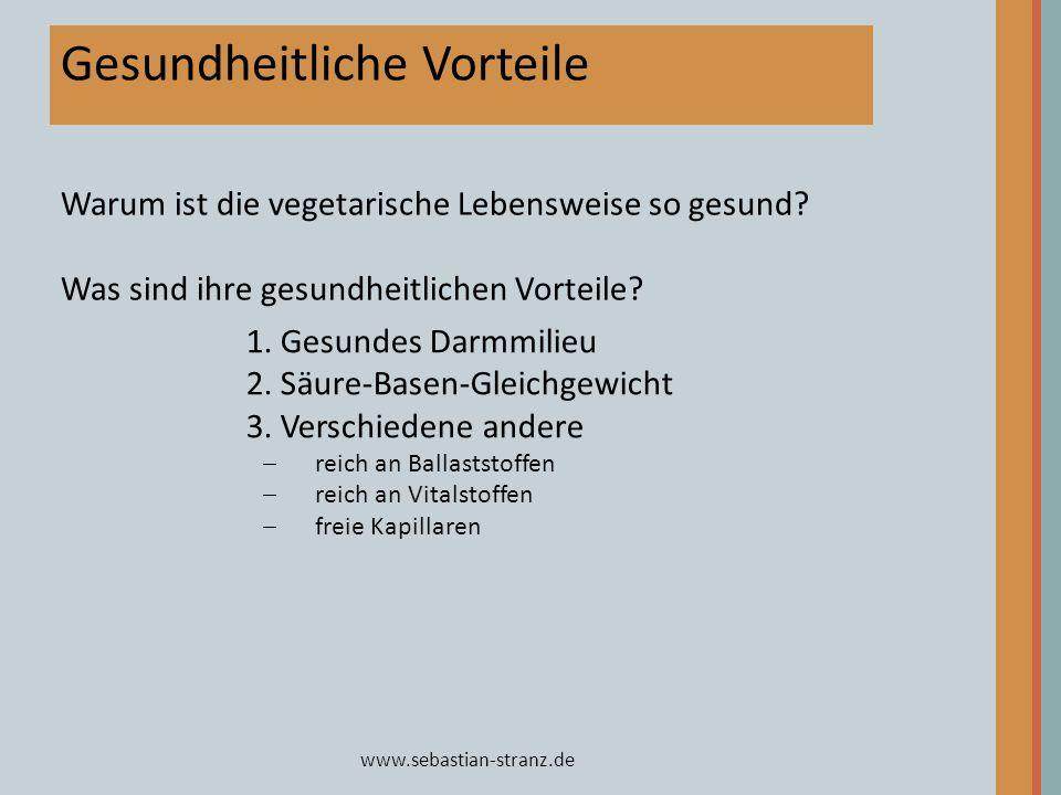 www.sebastian-stranz.de Gesundheitliche Vorteile 1. Gesundes Darmmilieu 2. Säure-Basen-Gleichgewicht 3. Verschiedene andere reich an Ballaststoffen re