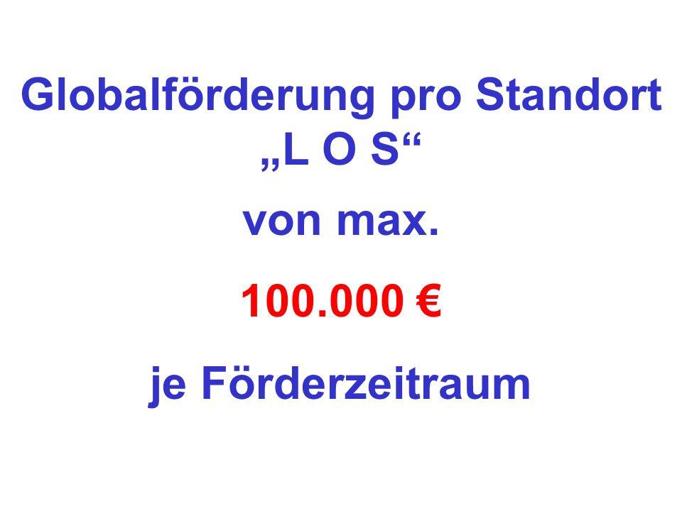 Globalförderung pro Standort L O S von max. 100.000 je Förderzeitraum