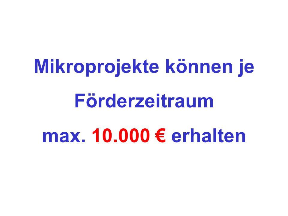 Mikroprojekte können je Förderzeitraum max. 10.000 erhalten