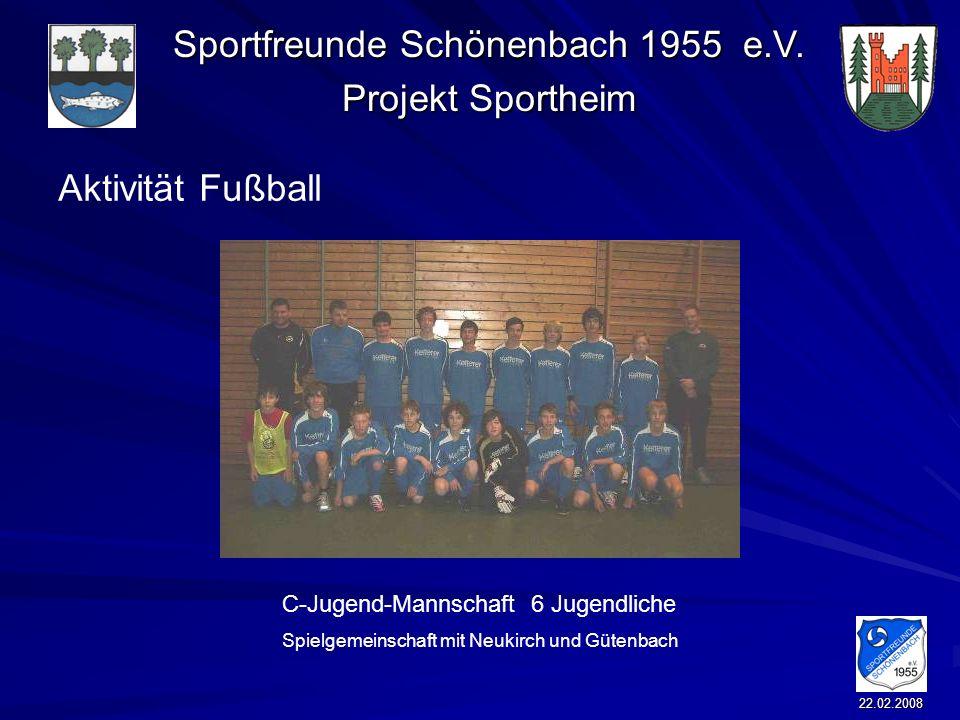 Sportfreunde Schönenbach 1955 e.V. Projekt Sportheim 22.02.2008 Aktivität Fußball C-Jugend-Mannschaft 6 Jugendliche Spielgemeinschaft mit Neukirch und