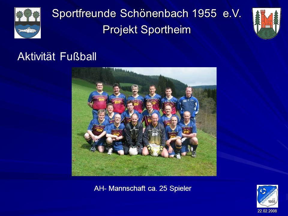 Sportfreunde Schönenbach 1955 e.V. Projekt Sportheim 22.02.2008 Aktivität Fußball AH- Mannschaft ca. 25 Spieler