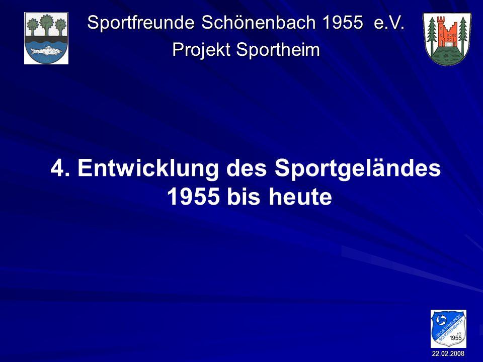 Sportfreunde Schönenbach 1955 e.V. Projekt Sportheim 22.02.2008 4. Entwicklung des Sportgeländes 1955 bis heute