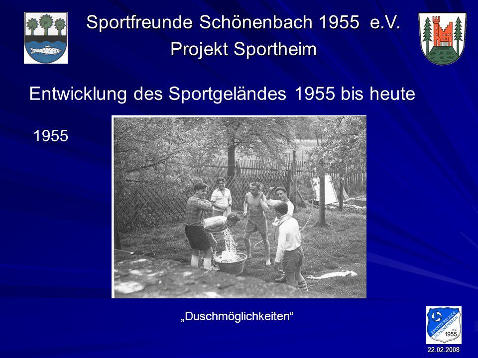 Sportfreunde Schönenbach 1955 e.V. Projekt Sportheim 22.02.2008 Entwicklung des Sportgeländes 1955 bis heute Duschmöglichkeiten 1955
