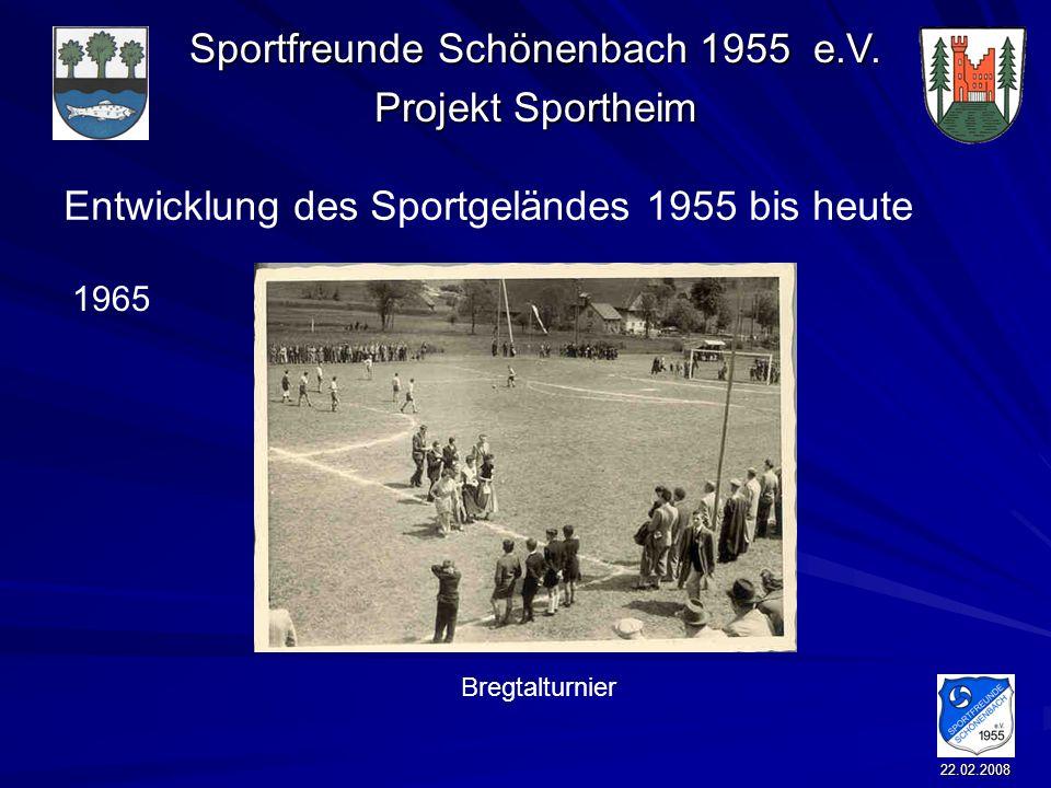 Sportfreunde Schönenbach 1955 e.V. Projekt Sportheim 22.02.2008 Entwicklung des Sportgeländes 1955 bis heute Bregtalturnier 1965