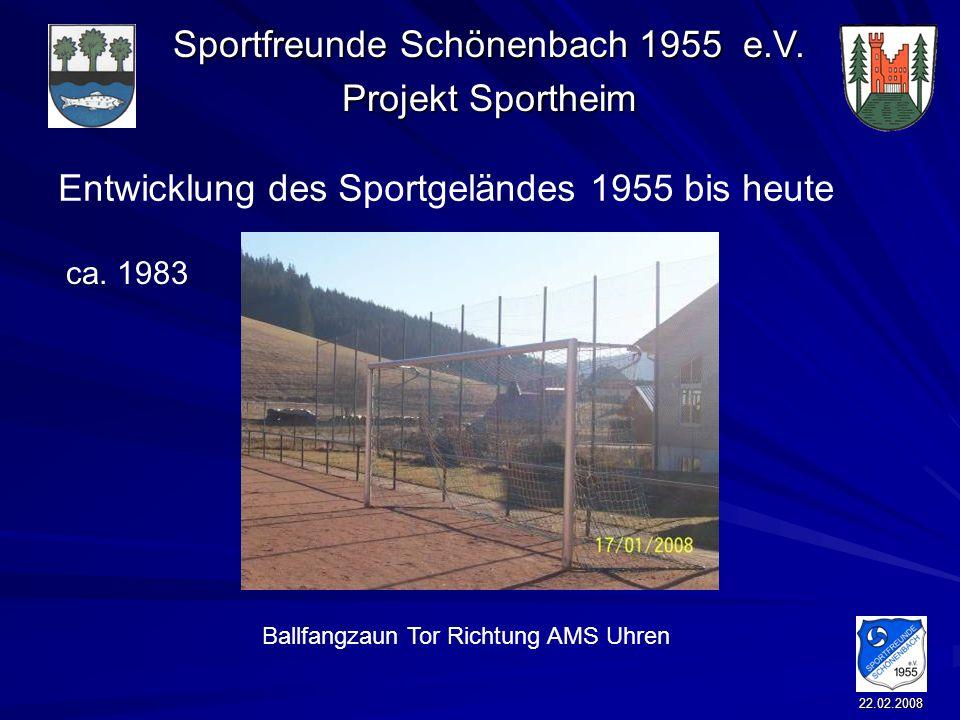 Sportfreunde Schönenbach 1955 e.V. Projekt Sportheim 22.02.2008 Entwicklung des Sportgeländes 1955 bis heute Ballfangzaun Tor Richtung AMS Uhren ca. 1