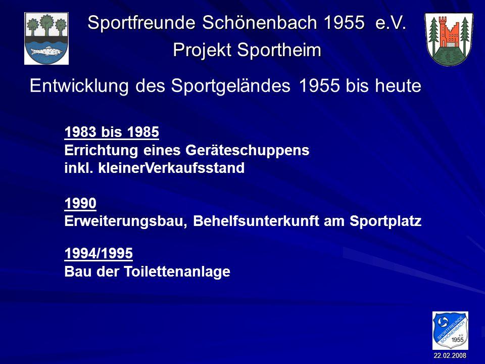 Sportfreunde Schönenbach 1955 e.V. Projekt Sportheim 22.02.2008 Entwicklung des Sportgeländes 1955 bis heute 1983 bis 1985 Errichtung eines Geräteschu
