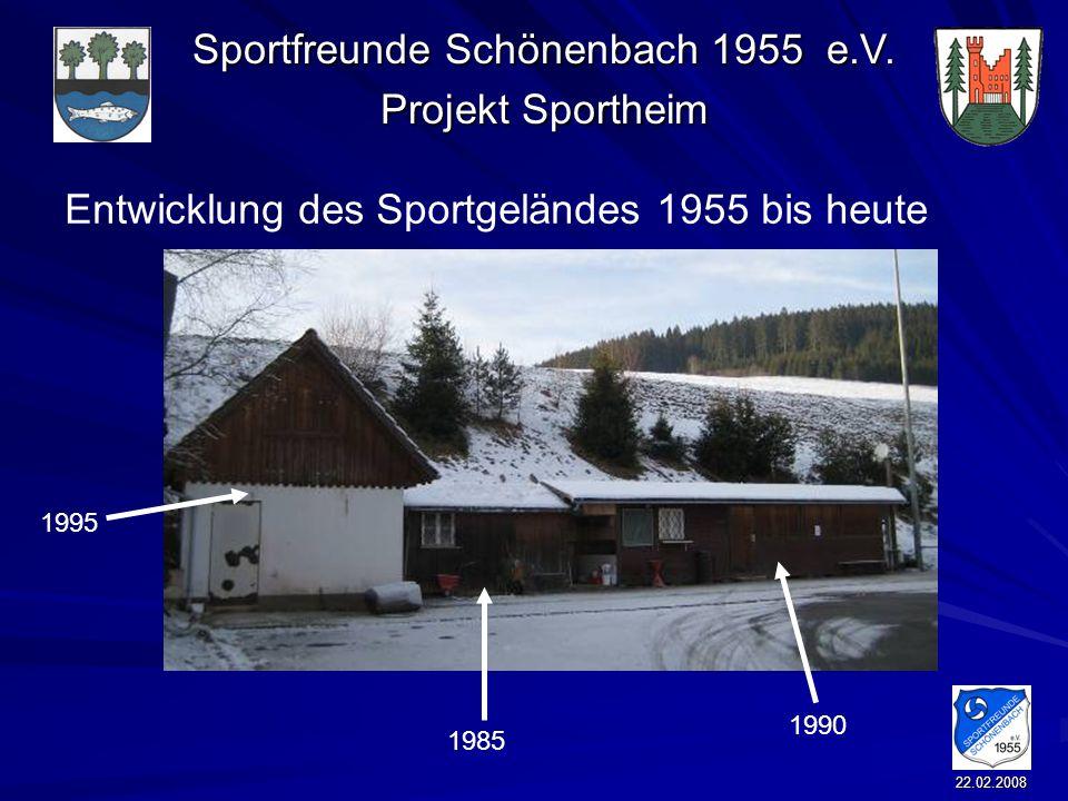 Sportfreunde Schönenbach 1955 e.V. Projekt Sportheim 22.02.2008 Entwicklung des Sportgeländes 1955 bis heute 1995 1985 1990
