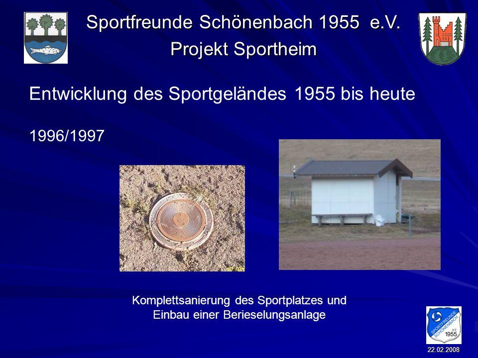 Sportfreunde Schönenbach 1955 e.V. Projekt Sportheim 22.02.2008 Entwicklung des Sportgeländes 1955 bis heute Komplettsanierung des Sportplatzes und Ei