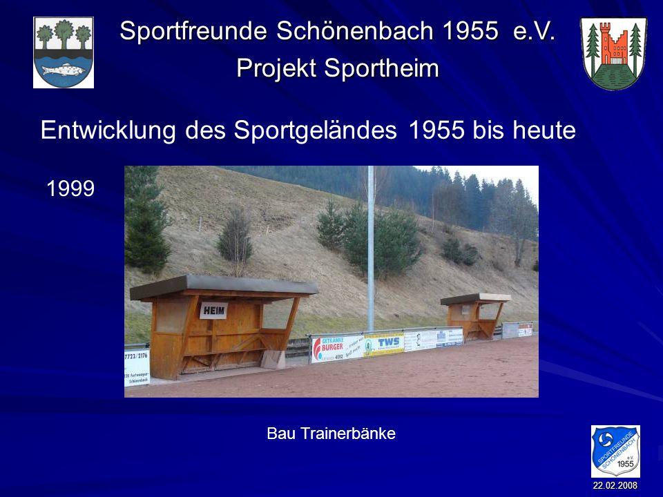 Sportfreunde Schönenbach 1955 e.V. Projekt Sportheim 22.02.2008 Entwicklung des Sportgeländes 1955 bis heute Bau Trainerbänke 1999