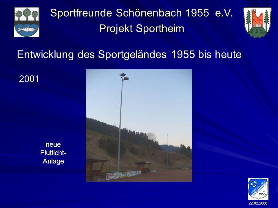 Sportfreunde Schönenbach 1955 e.V. Projekt Sportheim 22.02.2008 Entwicklung des Sportgeländes 1955 bis heute neue Flutlicht- Anlage 2001