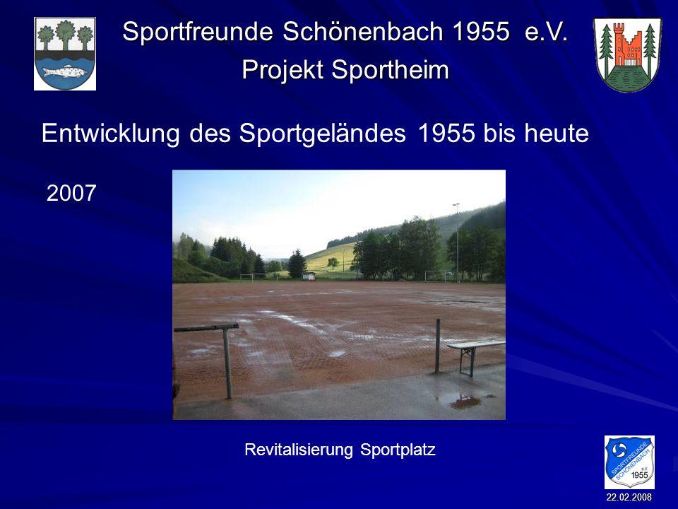 Sportfreunde Schönenbach 1955 e.V. Projekt Sportheim 22.02.2008 Entwicklung des Sportgeländes 1955 bis heute Revitalisierung Sportplatz 2007