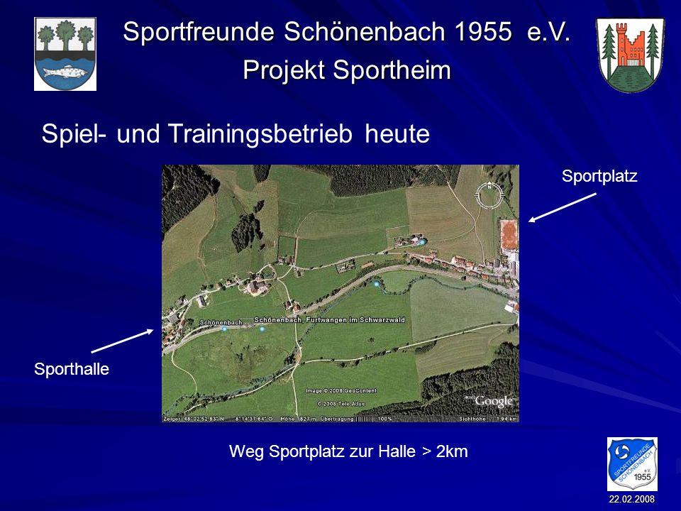 Sportfreunde Schönenbach 1955 e.V. Projekt Sportheim 22.02.2008 Spiel- und Trainingsbetrieb heute Weg Sportplatz zur Halle > 2km Sportplatz Sporthalle