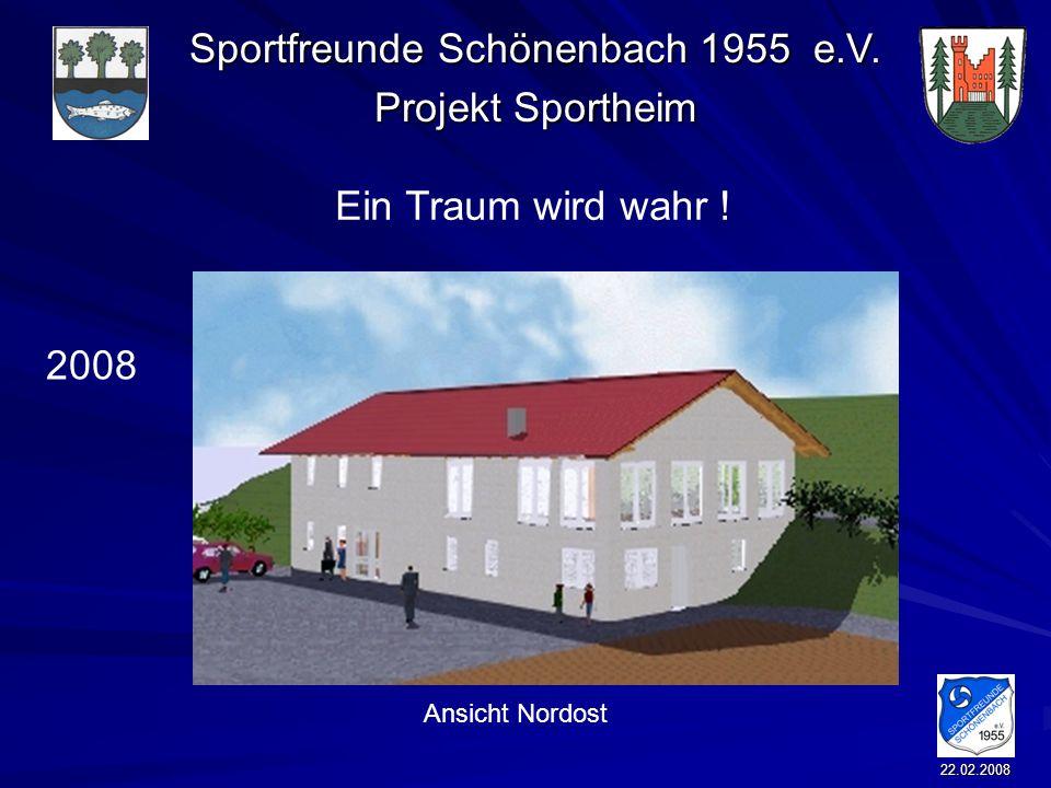 Sportfreunde Schönenbach 1955 e.V. Projekt Sportheim 22.02.2008 Ein Traum wird wahr ! 2008 Ansicht Nordost