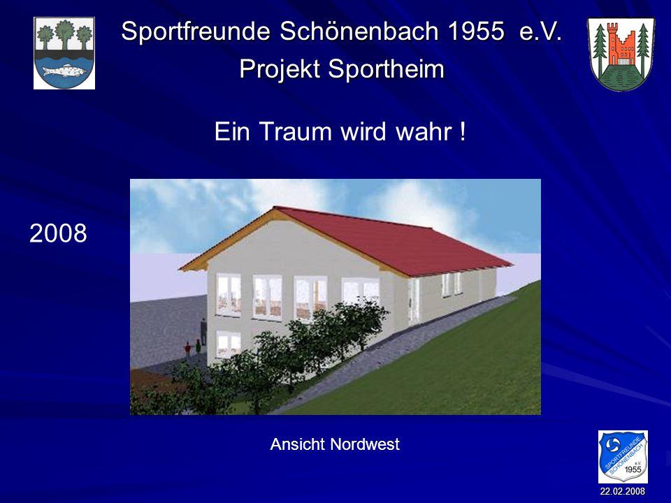 Sportfreunde Schönenbach 1955 e.V. Projekt Sportheim 22.02.2008 Ein Traum wird wahr ! 2008 Ansicht Nordwest
