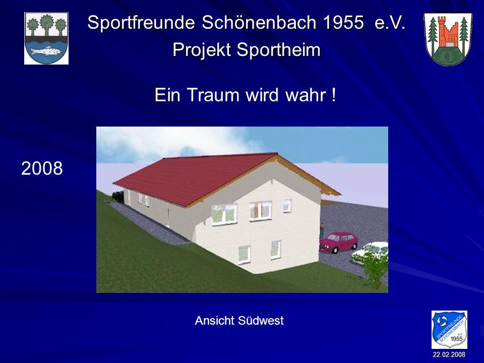 Sportfreunde Schönenbach 1955 e.V. Projekt Sportheim 22.02.2008 Ein Traum wird wahr ! 2008 Ansicht Südwest