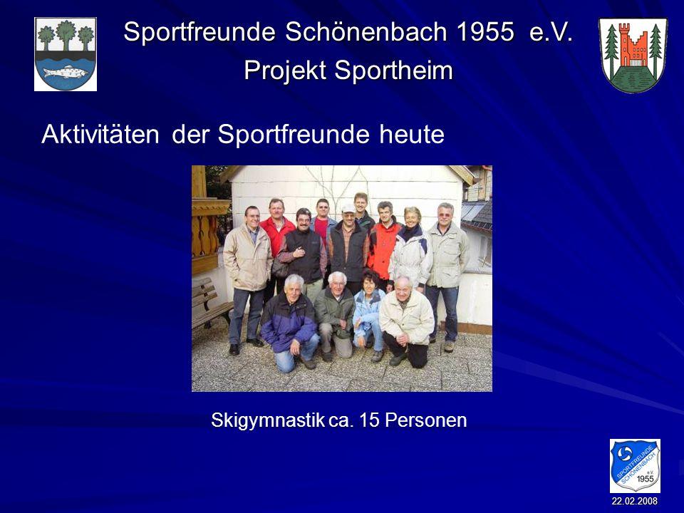 Sportfreunde Schönenbach 1955 e.V. Projekt Sportheim 22.02.2008 Aktivitäten der Sportfreunde heute Skigymnastik ca. 15 Personen