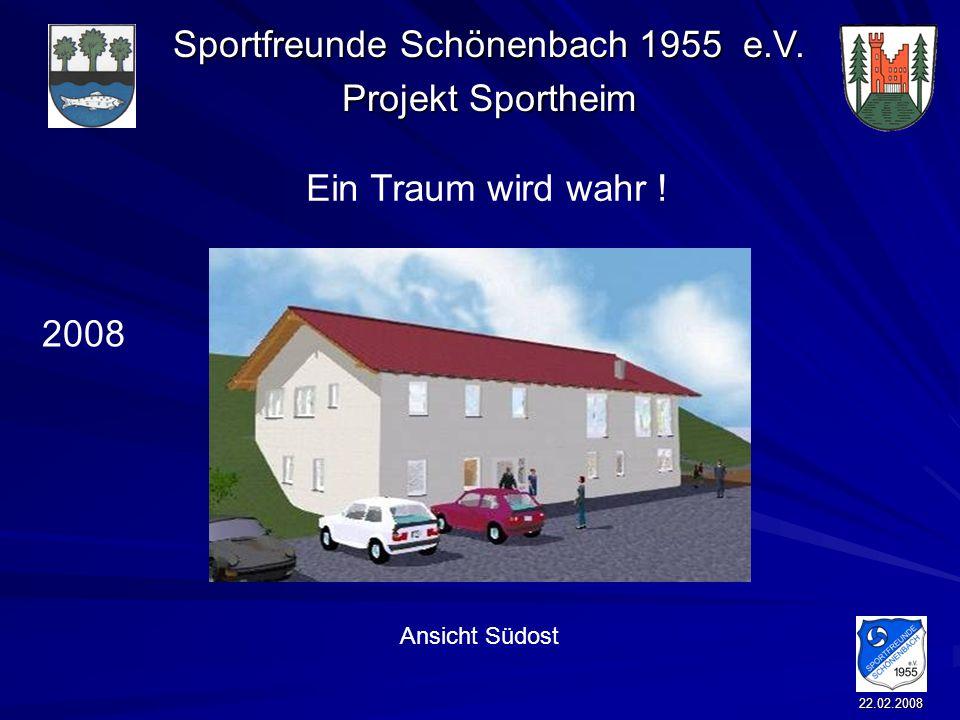 Sportfreunde Schönenbach 1955 e.V. Projekt Sportheim 22.02.2008 Ein Traum wird wahr ! 2008 Ansicht Südost
