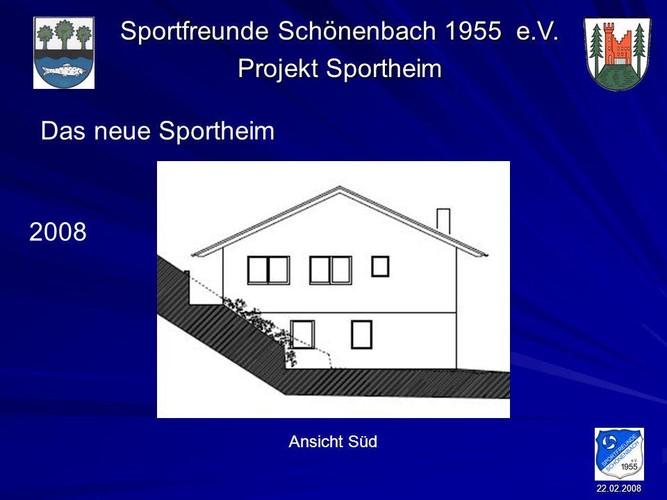 Sportfreunde Schönenbach 1955 e.V. Projekt Sportheim 22.02.2008 Das neue Sportheim 2008 Ansicht Süd