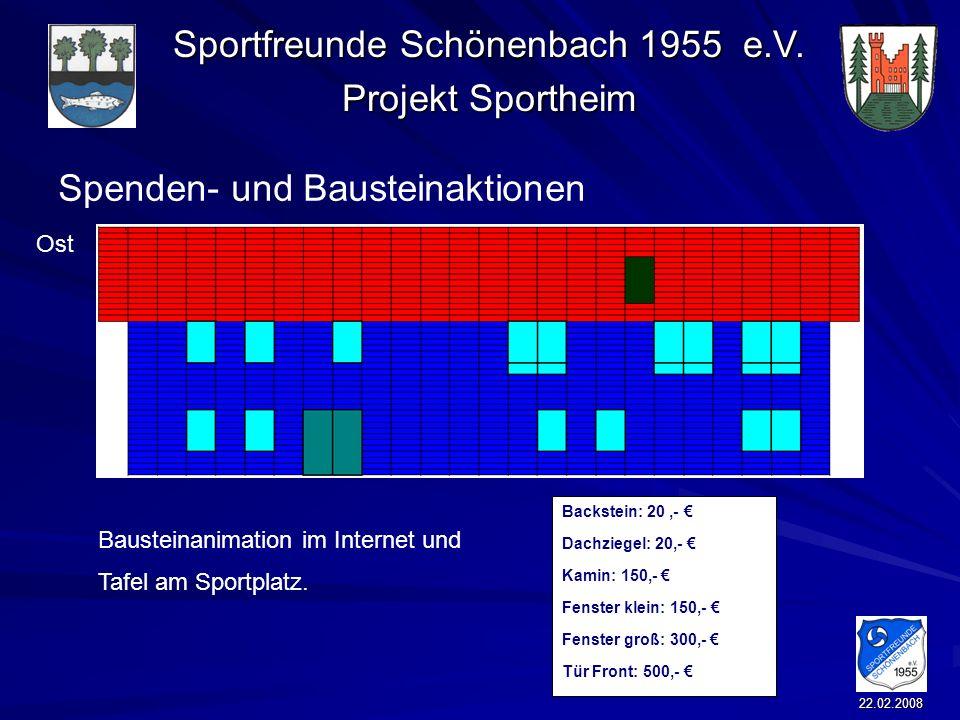 Sportfreunde Schönenbach 1955 e.V. Projekt Sportheim 22.02.2008 Spenden- und Bausteinaktionen Backstein: 20,- Dachziegel: 20,- Kamin: 150,- Fenster kl