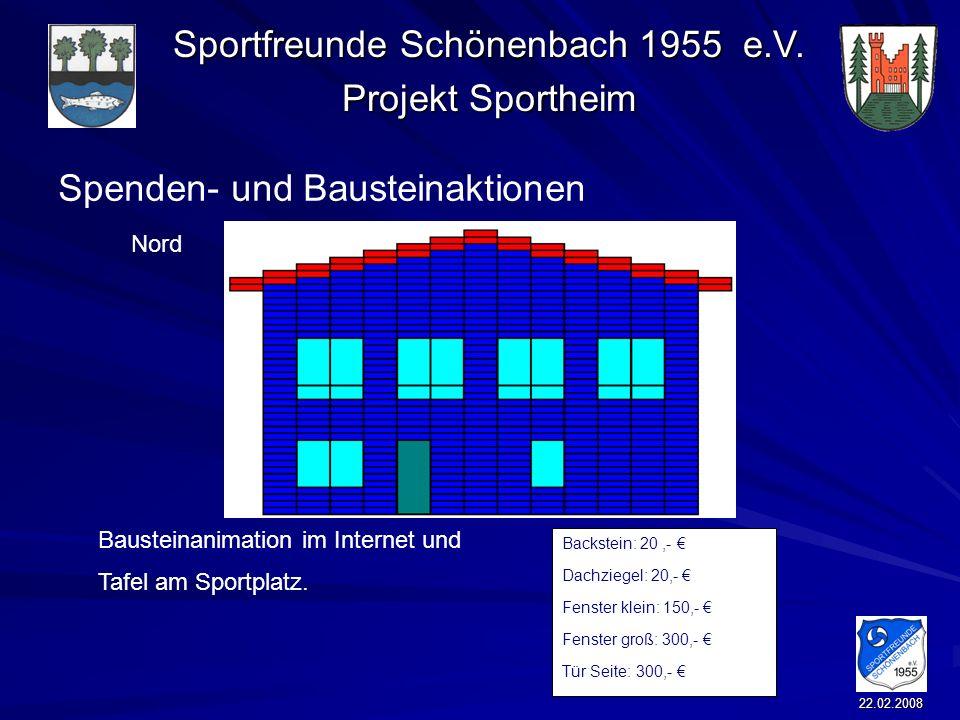 Sportfreunde Schönenbach 1955 e.V. Projekt Sportheim 22.02.2008 Spenden- und Bausteinaktionen Backstein: 20,- Dachziegel: 20,- Fenster klein: 150,- Fe