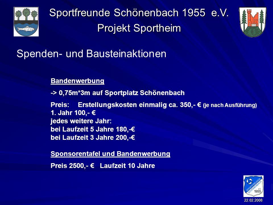 Sportfreunde Schönenbach 1955 e.V. Projekt Sportheim 22.02.2008 Spenden- und Bausteinaktionen Bandenwerbung -> 0,75m*3m auf Sportplatz Schönenbach Pre