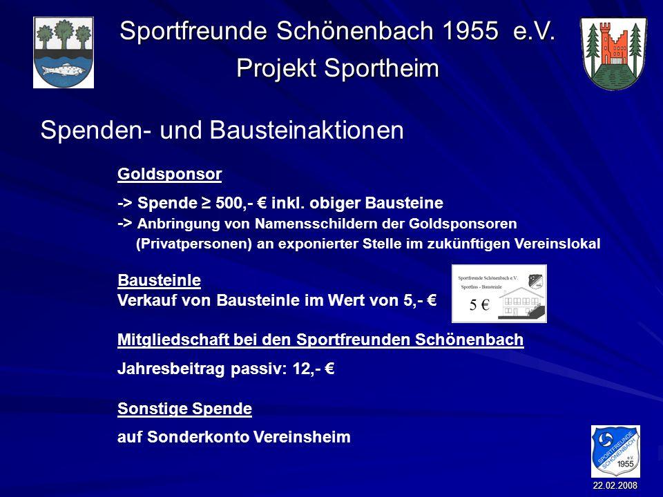 Sportfreunde Schönenbach 1955 e.V. Projekt Sportheim 22.02.2008 Spenden- und Bausteinaktionen Goldsponsor -> Spende 500,- inkl. obiger Bausteine -> An