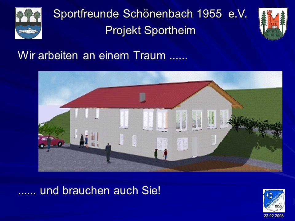 Sportfreunde Schönenbach 1955 e.V. Projekt Sportheim 22.02.2008 Wir arbeiten an einem Traum............ und brauchen auch Sie!